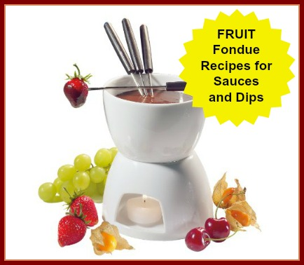 Fruit Fondue Recipes for Dips and Sauces
